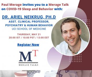 Paul Merageinvites you to aMerage Talkon COVID-19 Sleep and Behavior with  DR. ARIEL NEIKRUG, PH.D